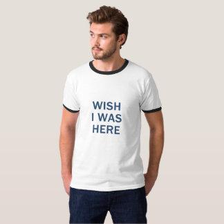Wish I Was Here Shirt
