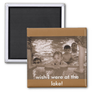 wish I were at the lake! Square Magnet