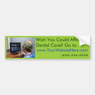 Wish You Could Afford Dental Care? Bumper Sticker