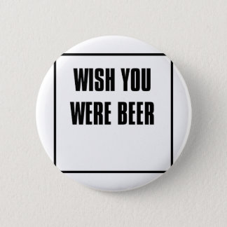 wish you were beer 6 cm round badge