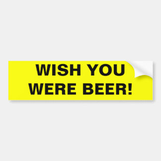 WISH YOU WERE BEER! BUMPER STICKER