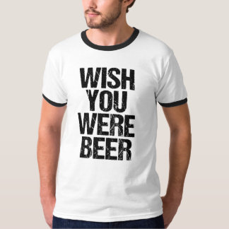 Wish you were beer funny men's shirt