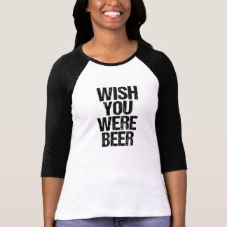 Wish you were beer funny women's shirt
