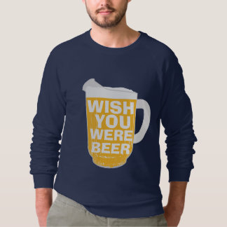 Wish You Were Beer Sweatshirt