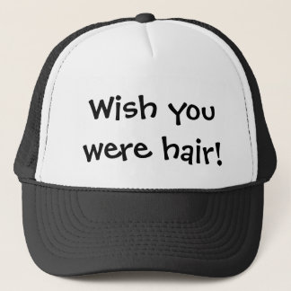 Wish you were hair funny trucker hat