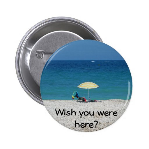 Wish you were here? buttons