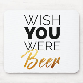 Wish your were Beer Mouse Pad