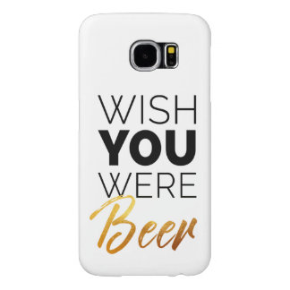 Wish your were Beer Samsung Galaxy S6 Cases