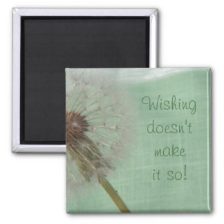 Wishing Doesn't Make It So Refrigerator Magnets