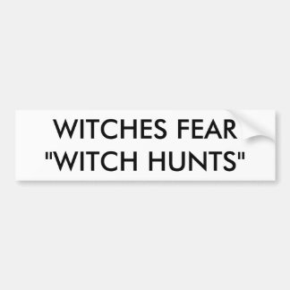 "WITCHES FEAR ""WITCH HUNTS"" BUMPER STICKER"