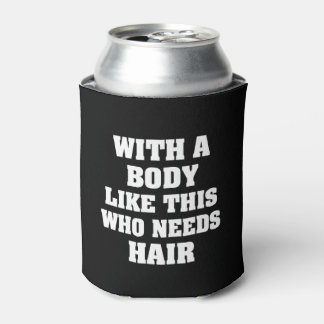 With a body like this who needs hair funny saying can cooler