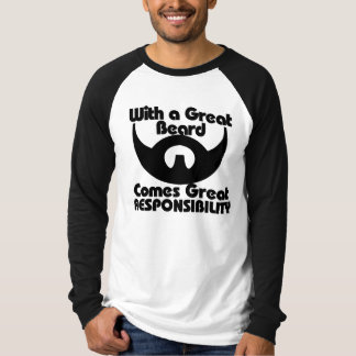 With a great beard comes great resposibility T-Shirt