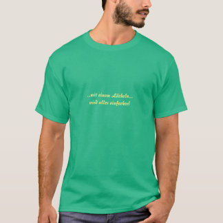 With a smile -german Text T-Shirt