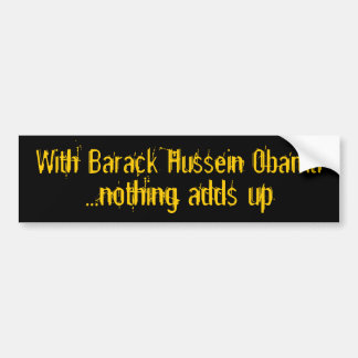 With Barack Hussein Obama, ...nothing adds up Bumper Sticker