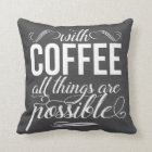 With Coffee All Things Are Possible | Typography Cushion