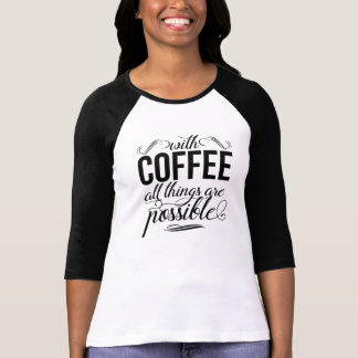 With Coffee All Things Are Possible | Typography T-Shirt