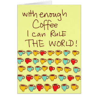 With enough Coffee I can rule the world Card