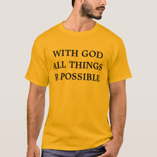 WITH GOD ALL THINGS R POSSIBLE T-Shirt