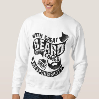 With Great Beard Comes Great Responsibility Sweatshirt