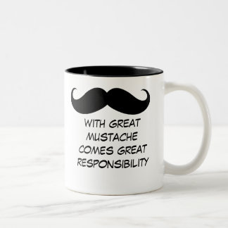 With Great Mustache Comes Great Responsibility Mug