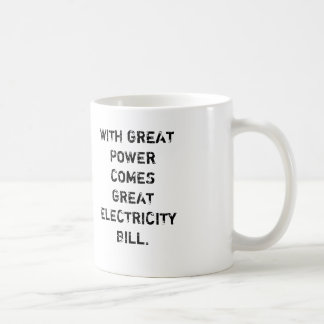 WITH GREAT  POWER COMES GREAT ELECTRICITY  BILL. BASIC WHITE MUG