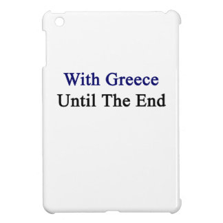 With Greece Until The End iPad Mini Cases