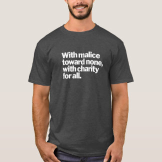 With Malice Toward None...-Lincoln T-Shirt
