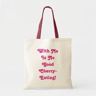 With ME Is NO Good Cherry Eating! Bags