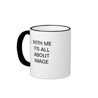 WITH ME ITS ALL ABOUT IMAGE MUGS
