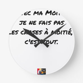 WITH MY HALF, I FAIS NOT THINGS WITH HALF ROUND CLOCK