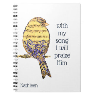 With my song I praise Him Bible Scripture Bird Notebook