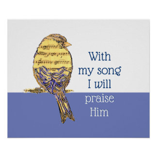 With my song I praise Him Bible Scripture Bird Poster