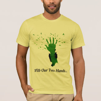 With Our Two Hands... T-Shirt