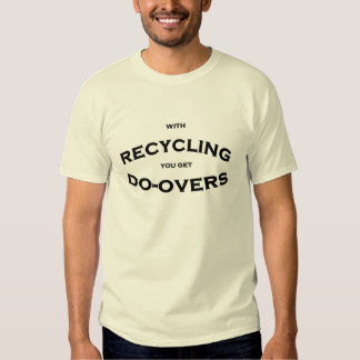 with recycling you get do-overs t shirts