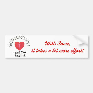 With Some,it takes a bit more effort! Bumper Sticker
