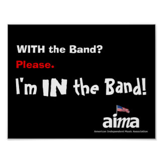 With the Band? Please. I'm IN the Band! Poster