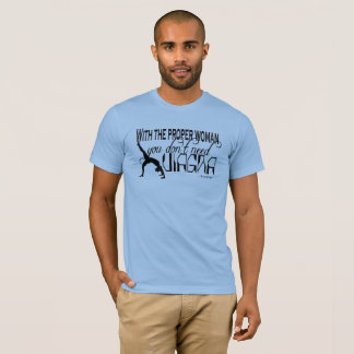 With The Proper Woman You Don't Need Viagra Trump2 T-Shirt