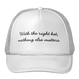 With the right hat, nothing else matters. cap