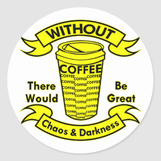 Without Coffee There Would Be Chaos & Darkness Round Sticker