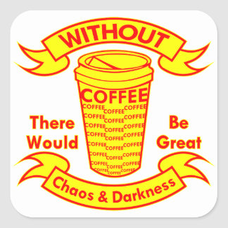 Without Coffee There Would Be Chaos & Darkness Square Sticker