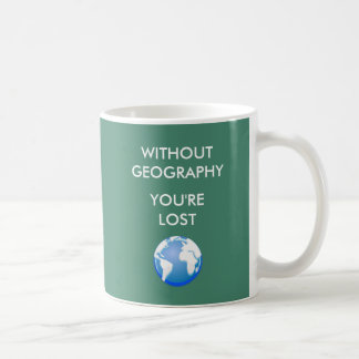 Without Geography You're Lost Basic White Mug