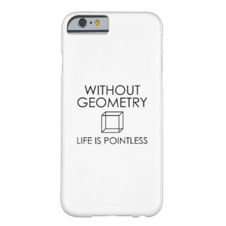 Without Geometry Life Is Pointless Barely There iPhone 6 Case