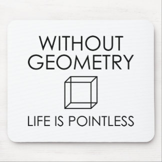 Without Geometry Life Is Pointless Mouse Pad