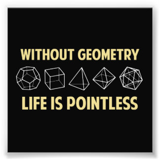 Without Geometry Life Is Pointless Photo Print