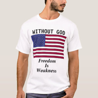 without god freedom is weakness t-shirt