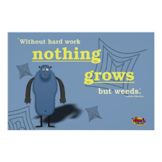 Without hard work nothing grows but weeds. posters
