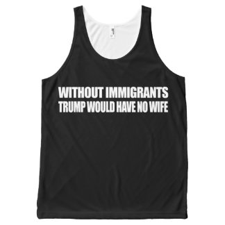 Without Immigrants Trump would have no wife - - .p All-Over Print Tank Top