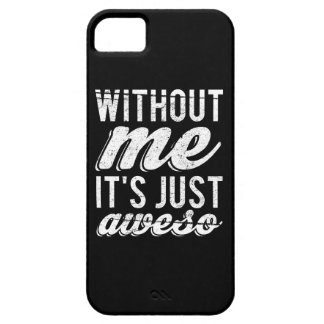 Without Me It's Just Aweso Case For The iPhone 5