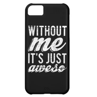 Without Me It's Just Aweso iPhone 5C Case