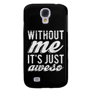 Without Me It's Just Aweso Samsung Galaxy S4 Cover